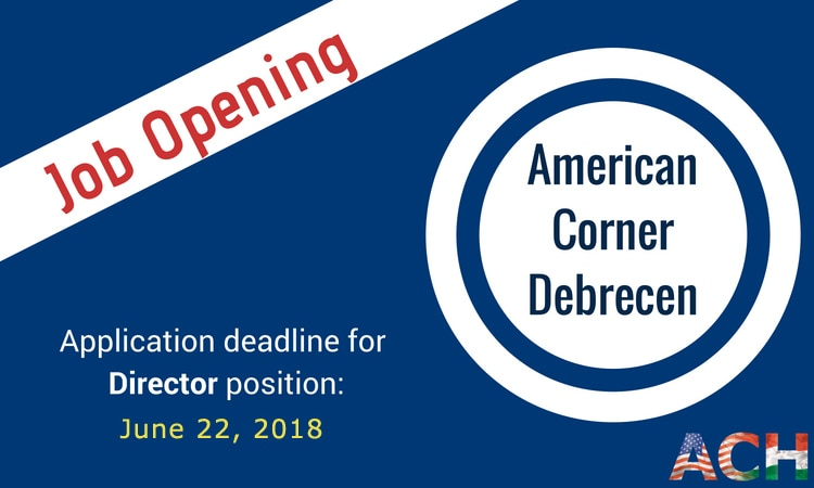 Job Opening: American Corner Debrecen Director - Application deadline June 22, 2018